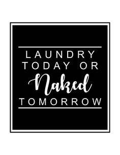 Free Laundry Room Printables-Laundry Today or naked tomorrow-Funny laundry room quotes