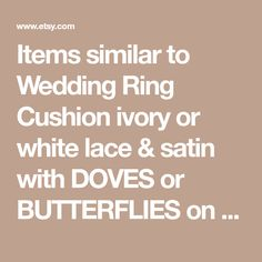 Items similar to Wedding Ring Cushion ivory or white lace & satin with DOVES or BUTTERFLIES on Etsy