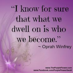 """""""I know for sure that what we dwell on is who we become""""- Oprah Winfrey www.jenrunstheworld.com"""