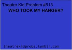 theatre problems | theatre kid problems ] | Makes Me Happy