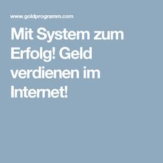 Mit System zum Erfolg! Geld verdienen im Internet!