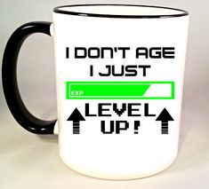 I don't age I just level up mug. Video games, cool mugs, funny mugs, unique mugs, ceramic mugs, coffee mugs, tea mugs, wine. #mugs #coffee #shopping #gifts #commissionlink