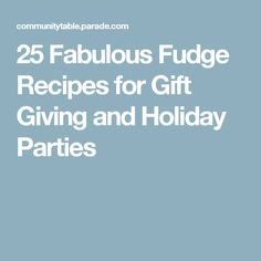 25 Fabulous Fudge Recipes for Gift Giving and Holiday Parties