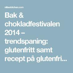Bak & chokladfestivalen 2014 – trendspaning: glutenfritt samt recept på glutenfria hallongrottor – Nilla's Kitchen