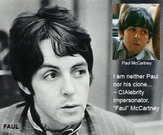 """ignore the """"CIA"""" reference made by the one who typed the caption, but the quote was definitely said by Paul -- what did he mean """"I am neither Paul nor his clone"""" ???? And look at the pics -- big one approx. 1968, small one approx. 1965...."""