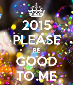 2015 Please Be Good To Me