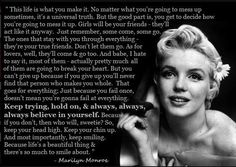 Life is what you make it... ~ Marilyn Monroe