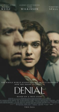 Directed by Mick Jackson.  With Rachel Weisz, Andrew Scott, Timothy Spall, Tom Wilkinson. Acclaimed writer and historian Deborah E. Lipstadt must battle for historical truth to prove the Holocaust actually occurred when David Irving, a renowned denier, sues her for libel.