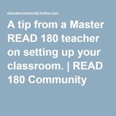 A tip from a Master READ 180 teacher on setting up your classroom. | READ 180 Community