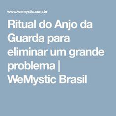 Ritual do Anjo da Guarda para eliminar um grande problema | WeMystic Brasil Prayers, Grande, Quotes, Blog, Sayings, Spirituality, Angels, Messages, Brazil