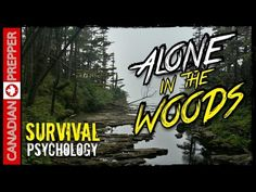 Survival Psychology: Alone in the Woods | Canadian Prepper  http://prepperhub.org/survival-psychology-alone-in-the-woods-canadian-prepper/