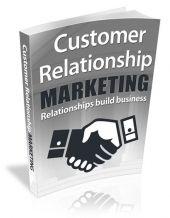 Customer Relationship Marketing: Customer Relationship Management, Leveraging Customer Satisfaction, and Creating Relationships