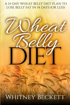 Wheat Belly Diet: A 14-Day Wheat Belly Diet Plan To Lose Belly Fat In 14 Days (Or Less) (Volume 1) - http://issuu.com/oneilldori123/docs/wheat_bell1426987859.pdf