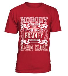 #  BRADLEY NOBODY IS PERFECT .   BRADLEY NOBODY IS PERFECT  A GIFT FOR A SPECIAL PERSON  It's a unique tshirt, with a special name!   HOW TO ORDER:  1. Select the style and color you want:  2. Click Reserve it now  3. Select size and quantity  4. Enter shipping and billing information  5. Done! Simple as that!  TIPS: Buy 2 or more to save shipping cost!   This is printable if you purchase only one piece. so dont worry, you will get yours.   Guaranteed safe and secure checkout via:  Paypal…