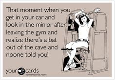 That moment when you get in your car and look in the mirror after leaving the gym and realize there's a bat out of the cave and noone told you!