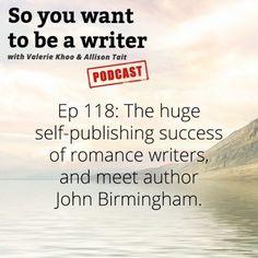 Ep 118 The huge self-publishing success of romance writers, and meet author John Birmingham.