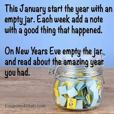 This January start the year with an empty jar. Each week add a note with a good … This January start the year with an empty jar. Each week add a note with a good thing that happened. On New Year's Eve empty the jar and read about the amazing year you had.