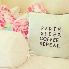 party. sleep. coffee. repeat.