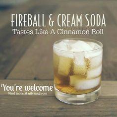 Cinnabon Drink: 1 part Fireball whiskey, 3 parts cream soda (ice cream works also), put in shaker with ice & shake, enjoy! (alcoholic drinks whiskey)