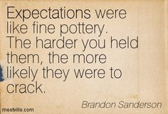 Brandon Sanderson: Expectations were like fine pottery. The harder you held them, the more likely they were to crack. expectations, dreams. Meetville Quotes
