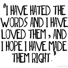 """""""I have hated the words and I have loved them, and I hope I have made them right."""" —Markus Zusak, The Book Thief"""