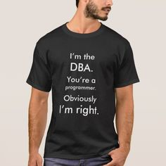 I'm the DBA. You're a programmer. I'm right.