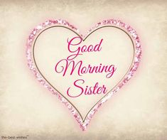 Looking for Good Morning Wishes for Sister? Start your day by sending these beautiful Images, Pictures, Quotes, Messages and Greetings to your Sis with Love. Good Morning Sister Images, Good Morning Happy Monday, Good Morning Quotes For Him, Morning Inspirational Quotes, Good Morning Gif, Good Morning Friends, Good Morning Wishes, Morning Sayings, Morning Pictures
