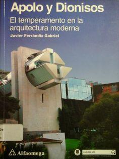 Ferrándiz , Javier. Apolo Y Dionisos: El Temperamento En La Arquitectura Moderna. México: Alfaommega, 2001. Disponible en la Biblioteca de Ingeniería Y Ciencias Aplicadas. (Primer nivel EBLE)