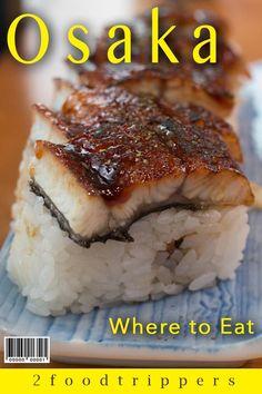Osaka | Osaka Japan | Japan | Osaka Food Guide | Osaka Dining Guide | What to Eat in Osaka | Where To Eat in Osaka | Osaka Restaurants | Restaurants in Osaka | Ramen | Sushi | Takoyaki | Street Food #Osaka #Japan #TravelTips