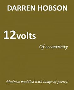 12 Volts Of Eccentricity by Darren Hobson http://www.amazon.co.uk/dp/B00QPWMN70/ref=cm_sw_r_pi_dp_cdKTwb09V8C06