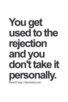 You get used to the rejection and you don't take it personally. Got Quotes, Truth Quotes, Life Quotes, Rejected Quotes, Dont Take It Personally, Pharmacy Humor, Bible Verses Quotes, Friendship Quotes, Famous Quotes