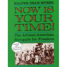 Myers, W.D. (1991). Now is your time!: the African-American struggle for freedom. New York, NY: Harper Trophy. Call# J 973.04 M