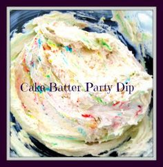 Cake batter party dip.  Great for large groups of people.