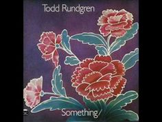 Todd Rundgren - Hello Its Me...Heard this recorded Nazz years before this.