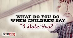 """What Do You Do When Children Say """"I Hate You?"""" Inspirational Articles, Christian Devotions, I Hate You, Daily Devotional, Raising Kids, It Hurts, Parenting, Faith, Sayings"""