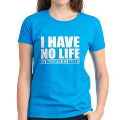 I Have No Life My Daughter Is A Dancer T-Shirt