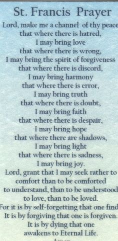 St. Francis Prayer - I'm not Catholic, but I always loved this prayer.