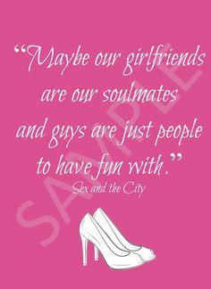A personal favorite from my Etsy shop https://www.etsy.com/listing/452609566/sex-in-the-city-girlfriend-quote-best