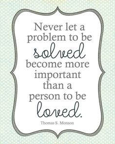 Never let a problem to be solved become more important than a person to be loved. - Printable -  landeelu.com