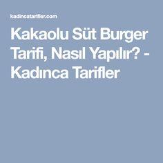 Kakaolu Süt Burger Tarifi, Nasıl Yapılır? - Kadınca Tarifler