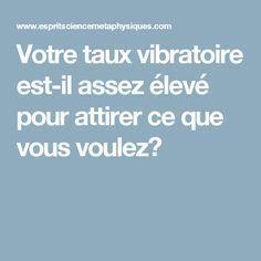 Votre taux vibratoire est-il assez élevé pour attirer ce que vous voulez? Positive Attitude, Positive Vibes, Affirmations, Conscience, Better Life, Law Of Attraction, Self Help, Good To Know, Reiki