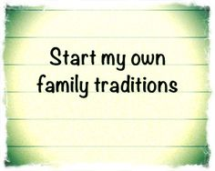 Start my own family traditions