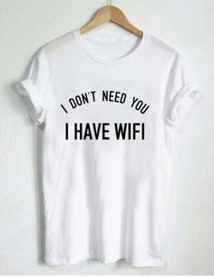 i dont need you i have wifi T Shirt Size XS,S,M,L,XL,2XL,3XL