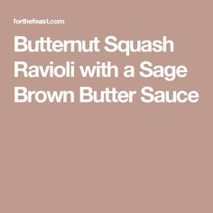 Butternut Squash Ravioli with a Sage Brown Butter Sauce