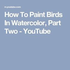 How To Paint Birds In Watercolor, Part Two - YouTube