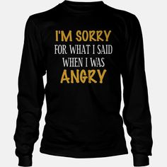 I m sorry for what I said when I was Angry, Order HERE ==> https://www.sunfrog.com/LifeStyle/124498827-703774643.html?8273, Please tag & share with your friends who would love it,basketball players, cycling gear, cycling women#cars, #kids, #parenting  #legging #shirts #ideas #popular #shop #goat #sheep #dogs #cats #elephant #pets #art #cars #motorcycles #celebrities #DIY #crafts #design #food #drink #gardening #geek #hair #beauty #health #fitness