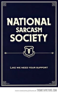 Proud Member of the National Sarcasm Society