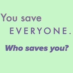 You save everyone. Who saves you? Westlake High School, Save Yourself, Counseling, Mental Health, Words, People, Instagram, Therapy, People Illustration