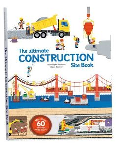The Ultimate Construction Site Book | Author: Anne‑Sophie Baumann, Didier Balicevic