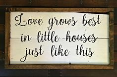 Love Grows Best In Little Houses Just Like This , Shabby Chic Decor , Rustic Wood Sign , Farmhouse Decor , Family Sign , Home Sign by BoardsAndBurlapDecor on Etsy